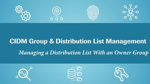 Thumbnail for entry (CIDM) Manage your Distribution List with an owner group (May 2021)