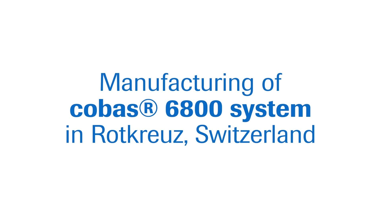 Manufacturing of cobas 6800® System in Rotkreuz, Switzerland
