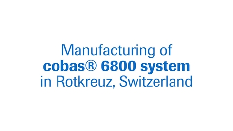 Thumbnail for entry Manufacturing of cobas 6800® System in Rotkreuz, Switzerland