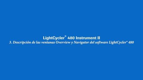 Thumbnail for entry Descripción de las ventanas Overview y Navigator del software LightCycler® 480
