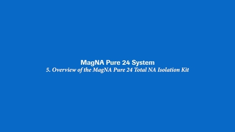 Thumbnail for entry Overview of the MagNA Pure 24 Total NA Isolation Kit