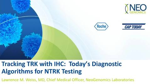 Thumbnail for entry Tracking TRK with IHC: Today's Diagnostic Algorithms for NTRK Testing: CAP Today Webinar by Dr. Weiss