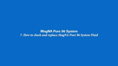 Thumbnail for entry How to check and replace MagNA Pure 96 System Fluid