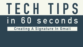 Thumbnail for entry Tech Tip – Signature in Gmail