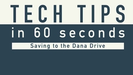 Thumbnail for entry Tech Tip - Saving to Dana Drive