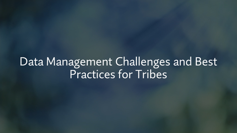 Thumbnail for entry Data Management Challenges and Best Practices for Tribes