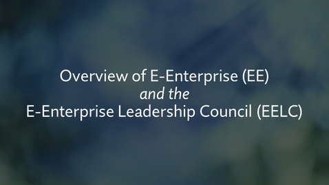 Thumbnail for entry Overview of E-Enterprise & the E-Enterprise Leadership Council (EELC)