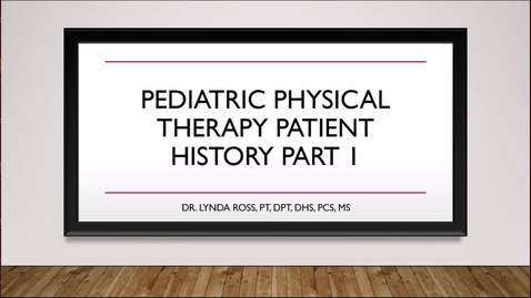 Thumbnail for entry Pediatric Physical Therapy Patient History Part 1