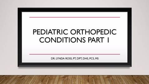 Thumbnail for entry Pediatric Orthopedic Conditions Part 1