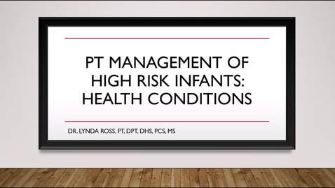 Thumbnail for entry PT Management of the High Risk Infant Health Condition