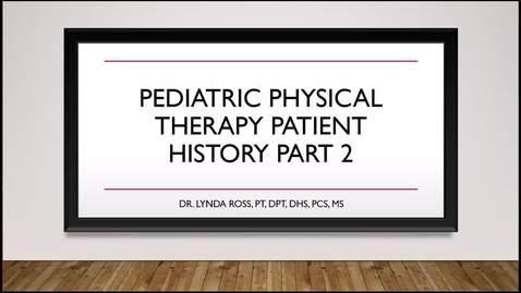 Thumbnail for entry Pediatric PT Patient History Part 2