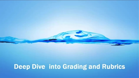Thumbnail for entry Deep dive into Grading and Rubrics