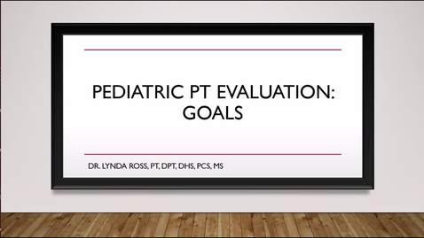 Thumbnail for entry Pediatric PT Evaluation: Goals