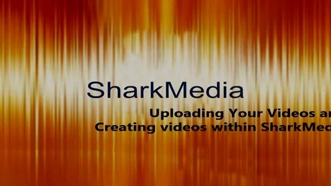 SharkMedia: Creating and Uploading videos