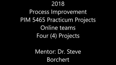 Thumbnail for entry 2018 Process Improvement PIM 5465 Practicum Projects: Online Teams