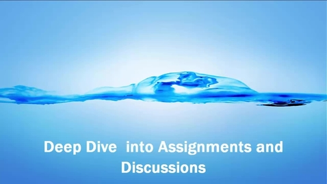 Thumbnail for entry Deep Dive into Assignments and Discussions