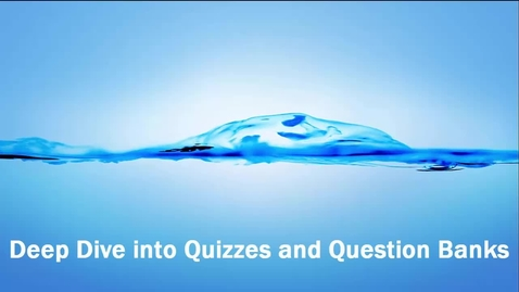 Thumbnail for entry Deep Dive into Quizzes and Question Banks