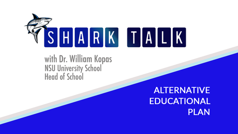Thumbnail for entry Shark Talk Podcast - Alternative Educational Plan.mp3