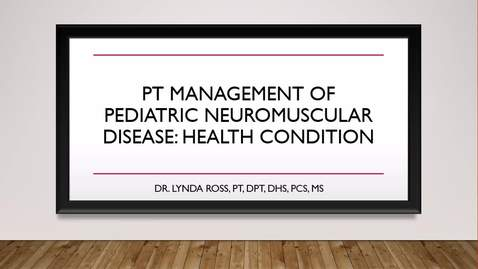 Thumbnail for entry PT Management of Pediatric Neuromuscular Disorders: Health Condition