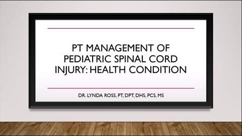 Thumbnail for entry PT Management of Pediatric SCI: Health Condition