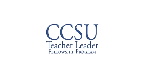 CCSU Teacher Leader Fellowship Program- Inaugural Teacher Meeting 10/24/2016