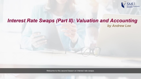 Thumbnail for entry Interest Rate Swaps (Part 2): Valuation and Accounting