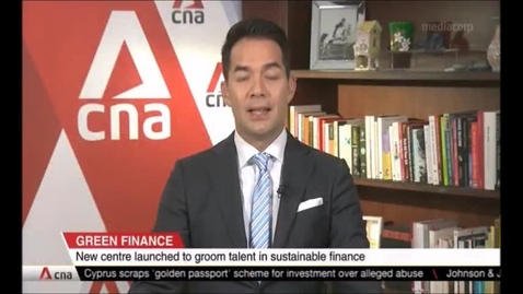 Thumbnail for entry Green Finance: New centre launched to groom talent in sustainable finance, CNA (Singapore Tonight, 10pm), Oct 13