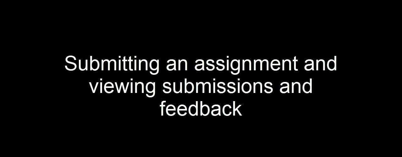 Submitting an assignment and viewing submissions and feedback