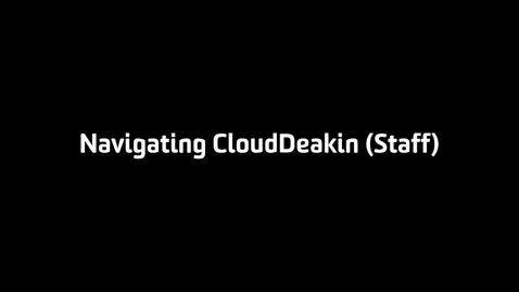 Thumbnail for entry Navigating CloudDeakin (Staff)