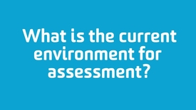 Thumbnail for entry What is the current environment for assessment