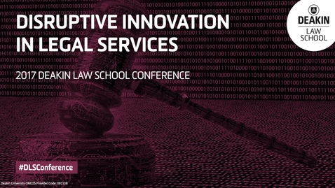 Thumbnail for entry Disruptive Innovation in Legal Services - 2017 Deakin Law School Conference