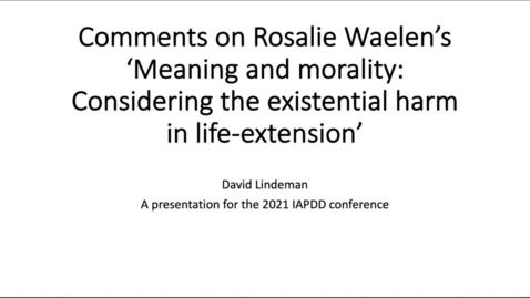 Thumbnail for entry IAPDD Symposium, David Lindeman: Comments on Rosalie Waelen's 'Meaning and Mortality'
