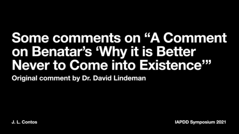 """Thumbnail for entry IAPDD Symposium, J.L. Contos, """"Some Comments on Lindeman's  'A Comment on Benatar's """"Why It Is Better Never to Come Into Existence""""'"""""""