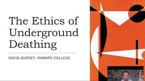 """Thumbnail for entry IAPDD Symposium, David Gurney, """"The Ethics of Underground Deathing"""""""