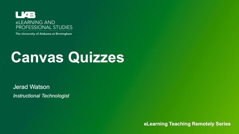 Thumbnail for entry UAB eLearning Teaching Remotely Series: Canvas Quizzes