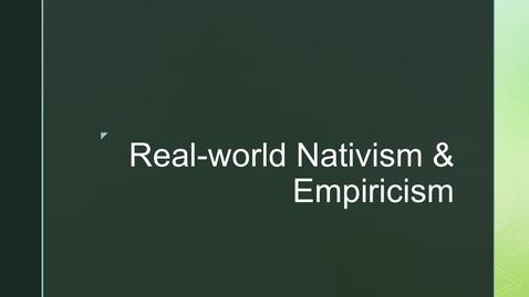 Thumbnail for entry Framing for Theme 1 ('Nativism & Empiricism') - 3. Real-world Nativism & Empiricism
