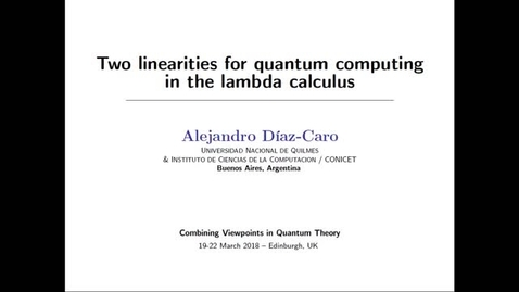 Thumbnail for entry Combining Viewpoints in Quantum Theory, Diaz-Caro