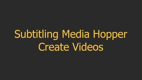 Thumbnail for entry Subtitling Media Hopper Create videos