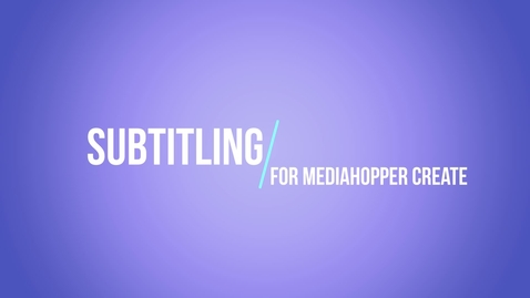Thumbnail for entry Subtitling for Media Hopper Create