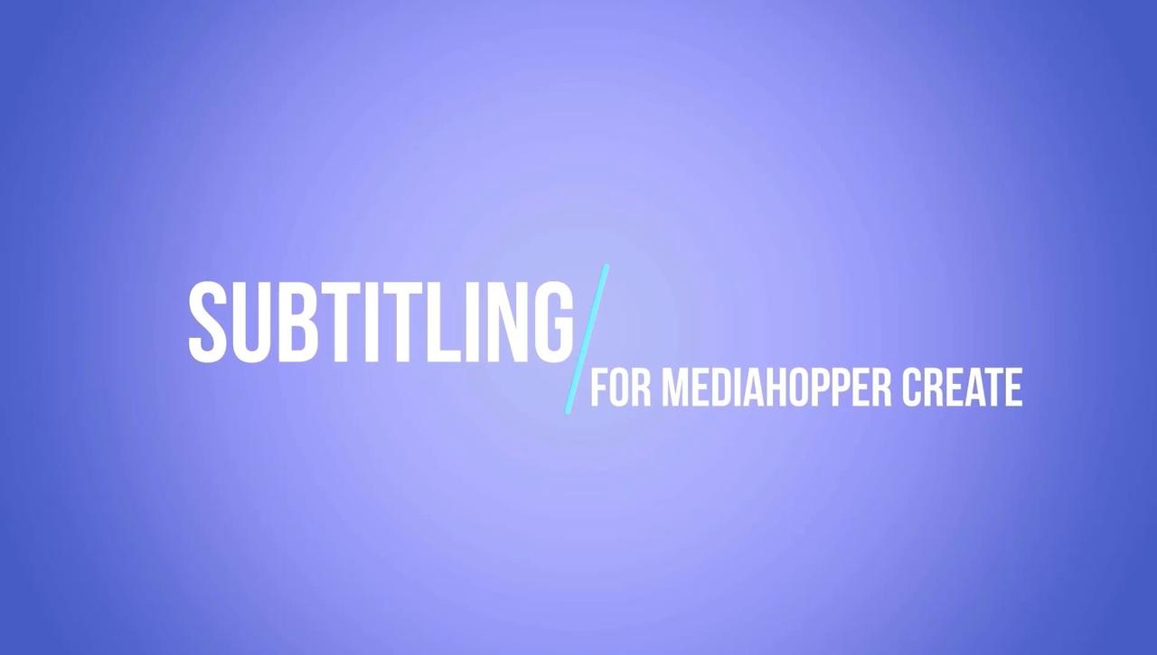 Subtitling for Media Hopper Create