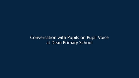 Thumbnail for entry Conversation with Pupils on Pupil Voice at Dean Park Primary School
