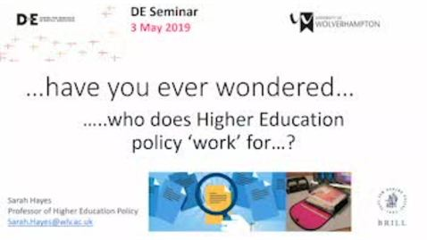 Thumbnail for entry DE seminar: Professor Sarah Hayes 'Have you ever wondered….who does higher education policy actually 'work' for?'