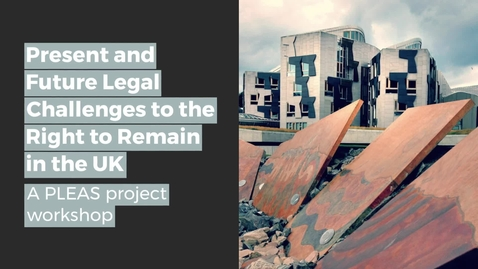 Thumbnail for entry PLEAS project: Present and Future Legal Challenges to the Right to Remain in the UK