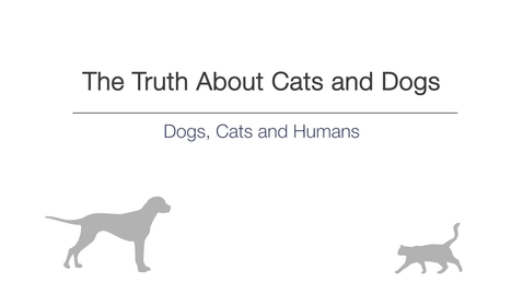 Thumbnail for entry Week 1 - Dogs, Cats and Humans
