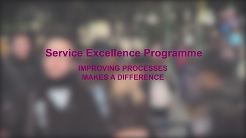 Thumbnail for entry Service Excellence Programme – Improving processes makes a difference