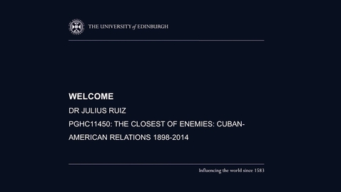 Thumbnail for entry Welcome to The Closest of Enemies: Cuban-American relations 1898-2014 (online)