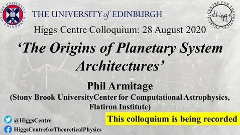 Thumbnail for entry Higgs Centre Colloquium: Phil ARMITAGE 'The Origins of Planetary System Architectures'