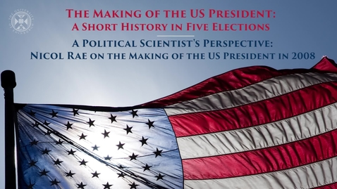 Thumbnail for entry The Making of the US President - A short history in five elections - A political scientist's perspective - Dr Nicol Rae on the making of the US President in 2008