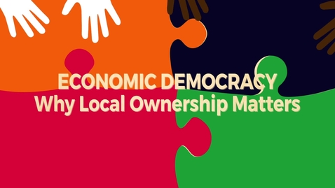 Thumbnail for entry Economic Democracy Block6 v2: Why Local Ownership Matters