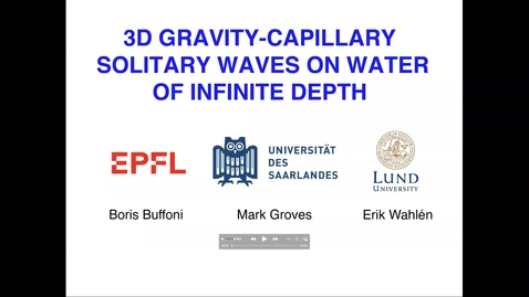 Thumbnail for entry Mark Groves : Fully localised three-dimensional gravity-capillary solitary waves on water of infinite depth.